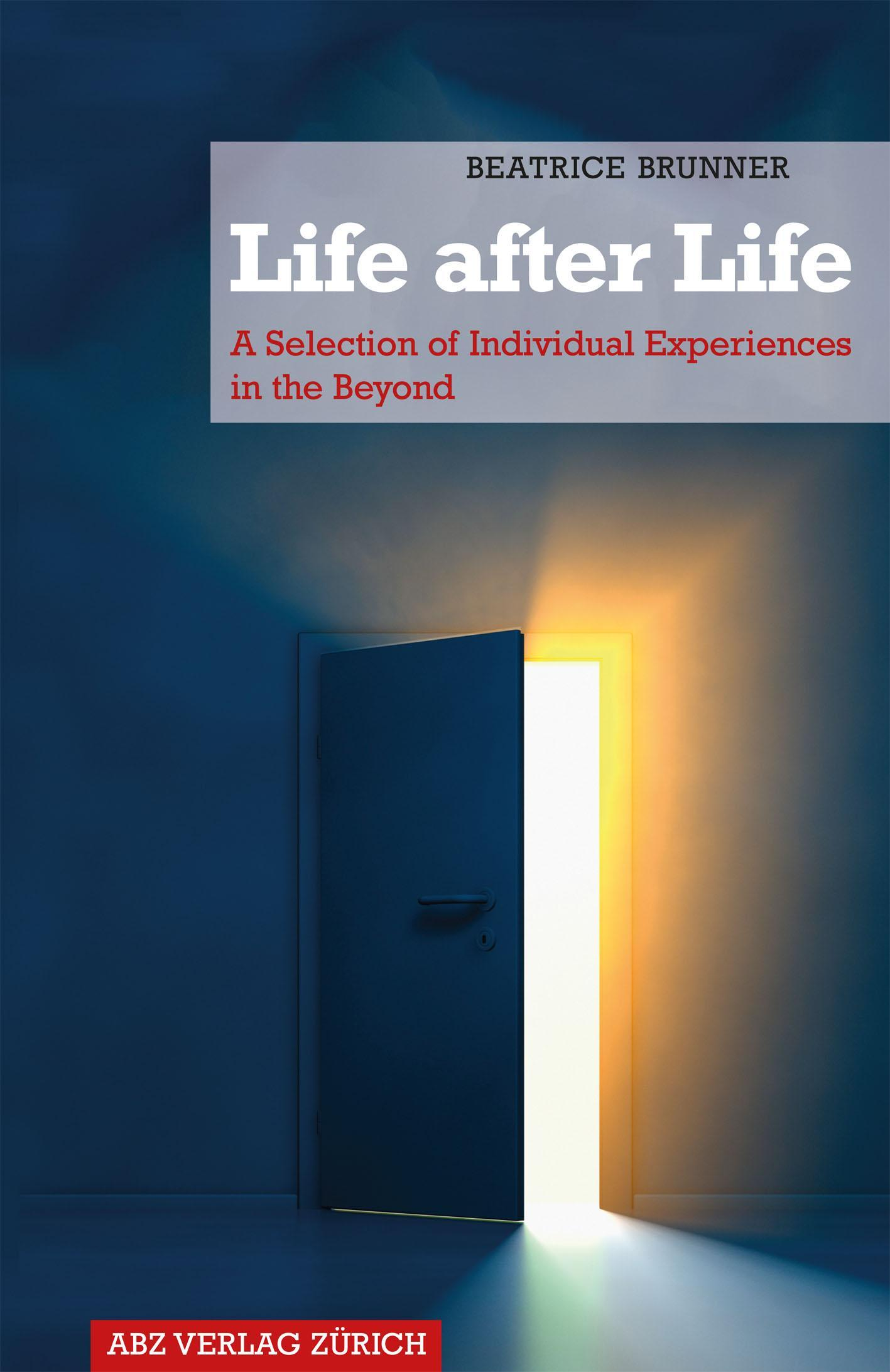 Cover of the Book Life after Life – A Selection of Individual Experiences in the Beyond by Medium Beatrice Brunner